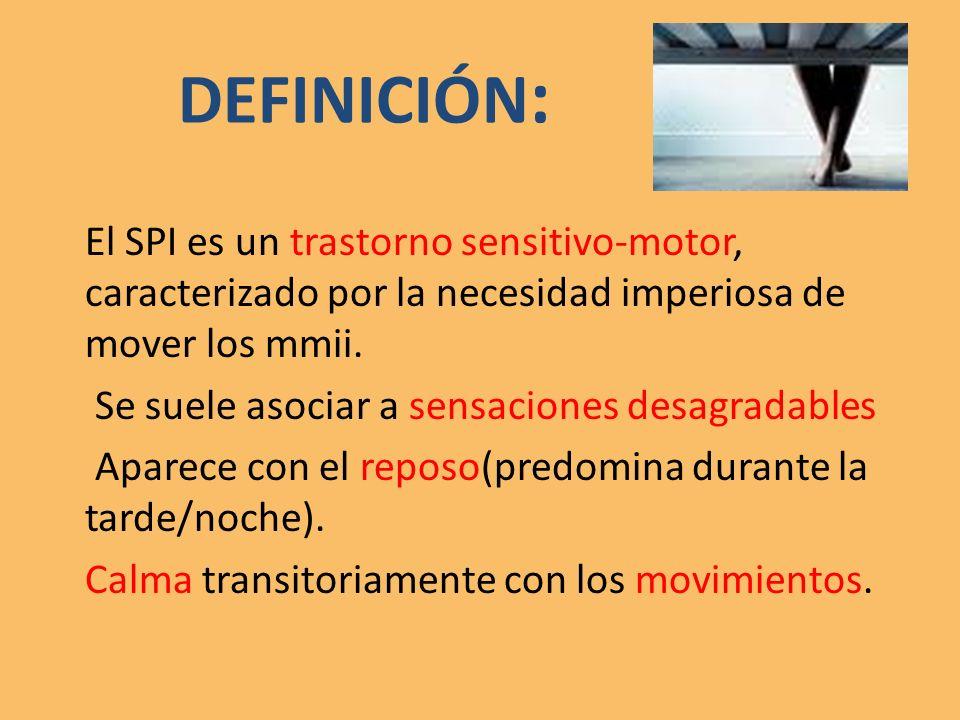 DEFINICIÓN: El SPI es un trastorno sensitivo-motor, caracterizado por la necesidad imperiosa de mover los mmii.