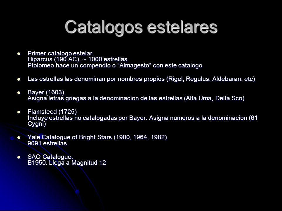 Catalogos estelares Primer catalogo estelar. Hiparcus (190 AC), ~ 1000 estrellas Ptolomeo hace un compendio o Almagesto con este catalogo.
