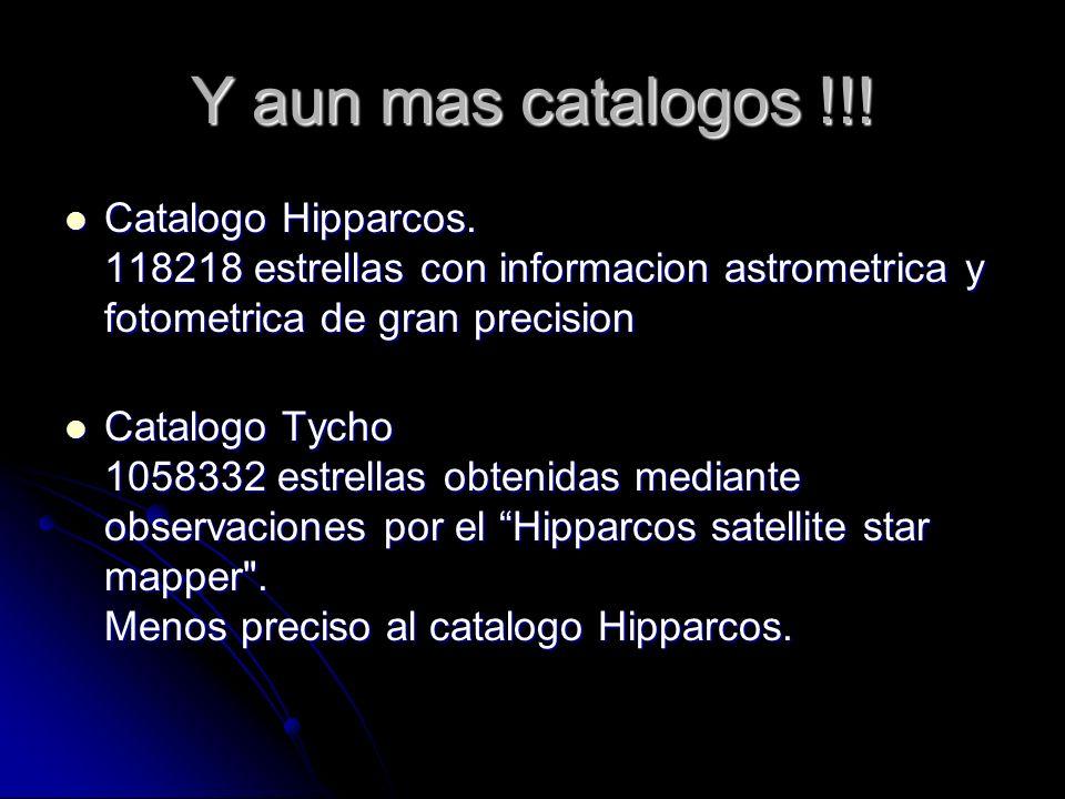 Y aun mas catalogos !!!Catalogo Hipparcos. 118218 estrellas con informacion astrometrica y fotometrica de gran precision.
