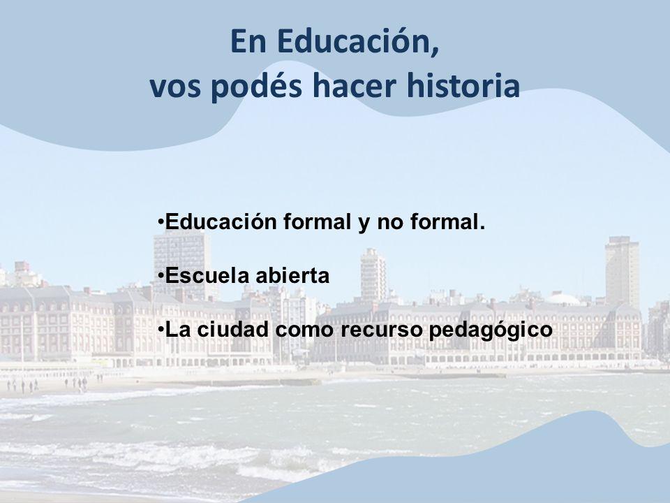 En Educación, vos podés hacer historia