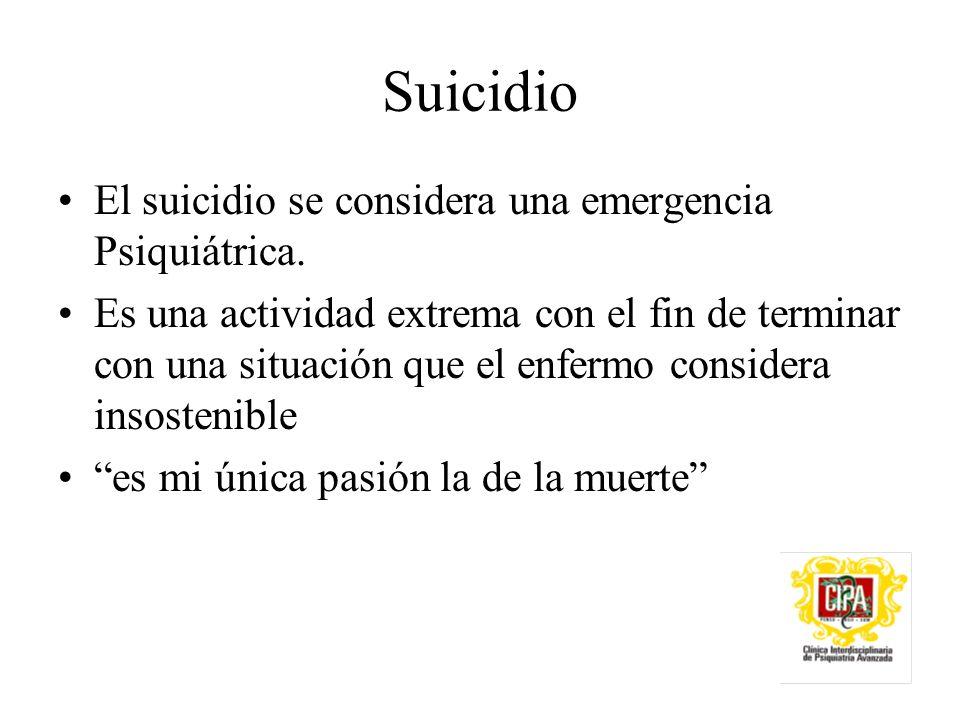 Suicidio El suicidio se considera una emergencia Psiquiátrica.