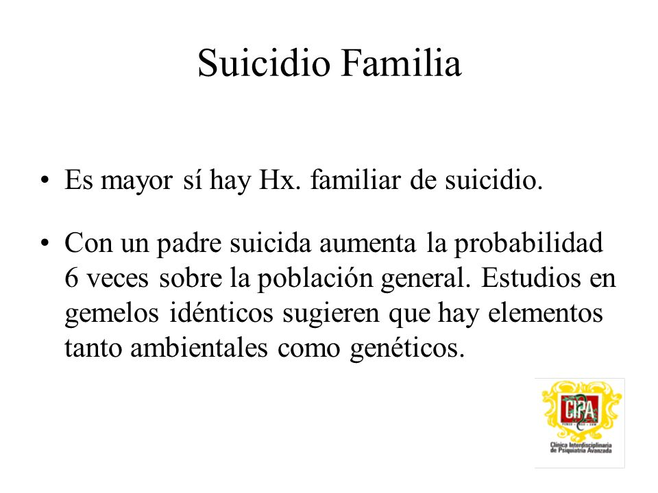 Suicidio Familia Es mayor sí hay Hx. familiar de suicidio.