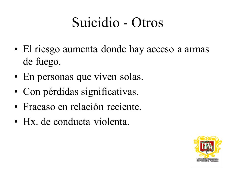 Suicidio - Otros El riesgo aumenta donde hay acceso a armas de fuego.