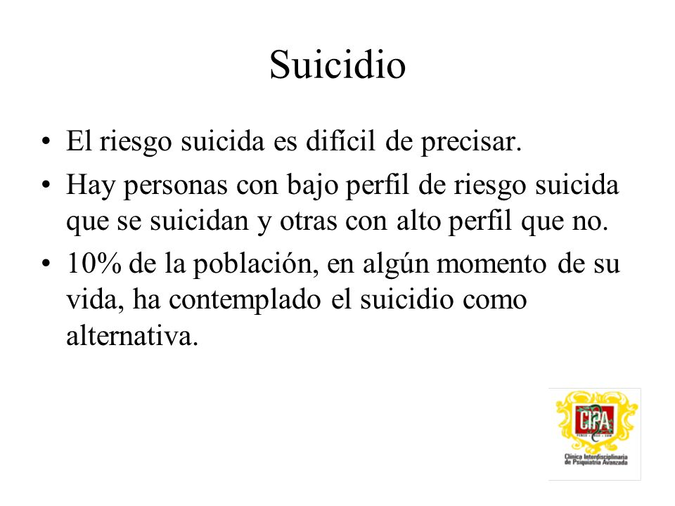Suicidio El riesgo suicida es difícil de precisar.