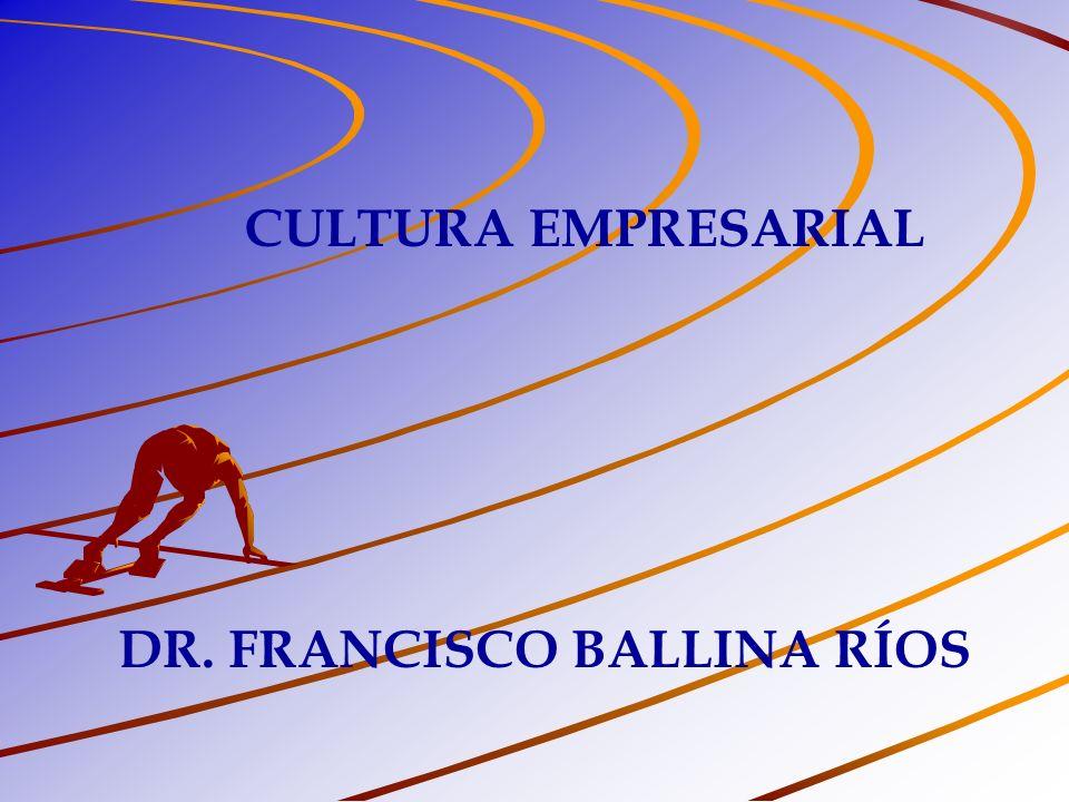 CULTURA EMPRESARIAL DR. FRANCISCO BALLINA RÍOS