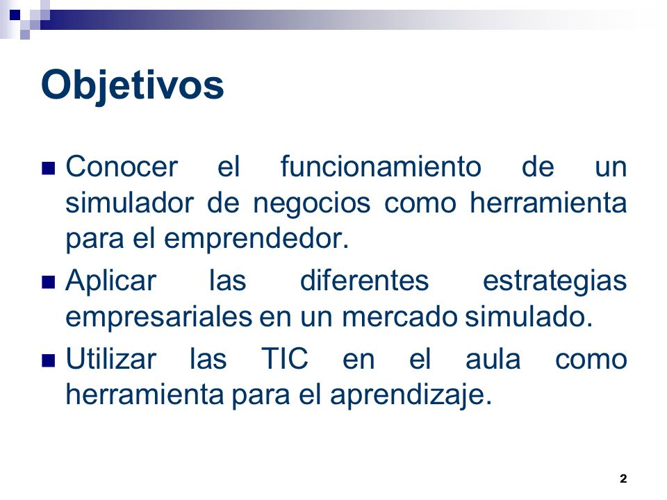 Objetivos Conocer el funcionamiento de un simulador de negocios como herramienta para el emprendedor.