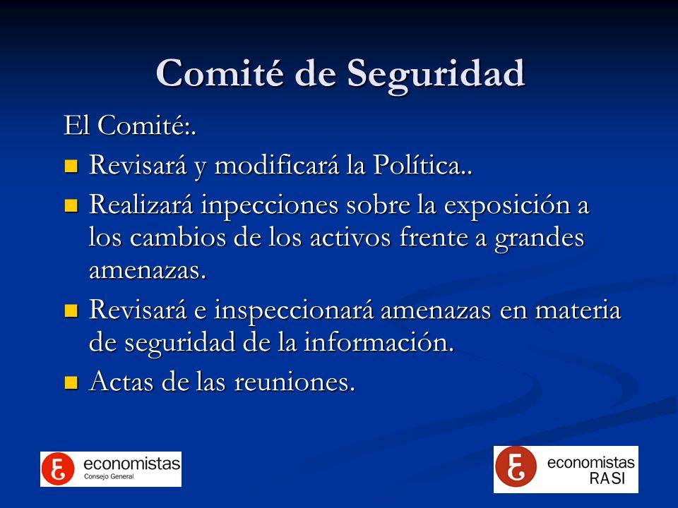Comité de Seguridad El Comité:. Revisará y modificará la Política..