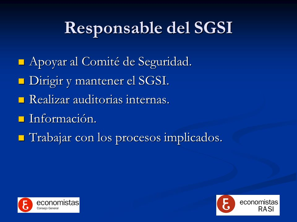 Responsable del SGSI Apoyar al Comité de Seguridad.
