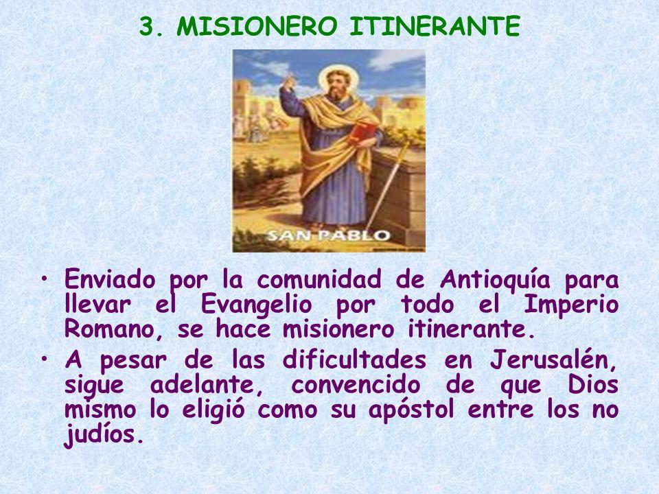 3. MISIONERO ITINERANTE Enviado por la comunidad de Antioquía para llevar el Evangelio por todo el Imperio Romano, se hace misionero itinerante.