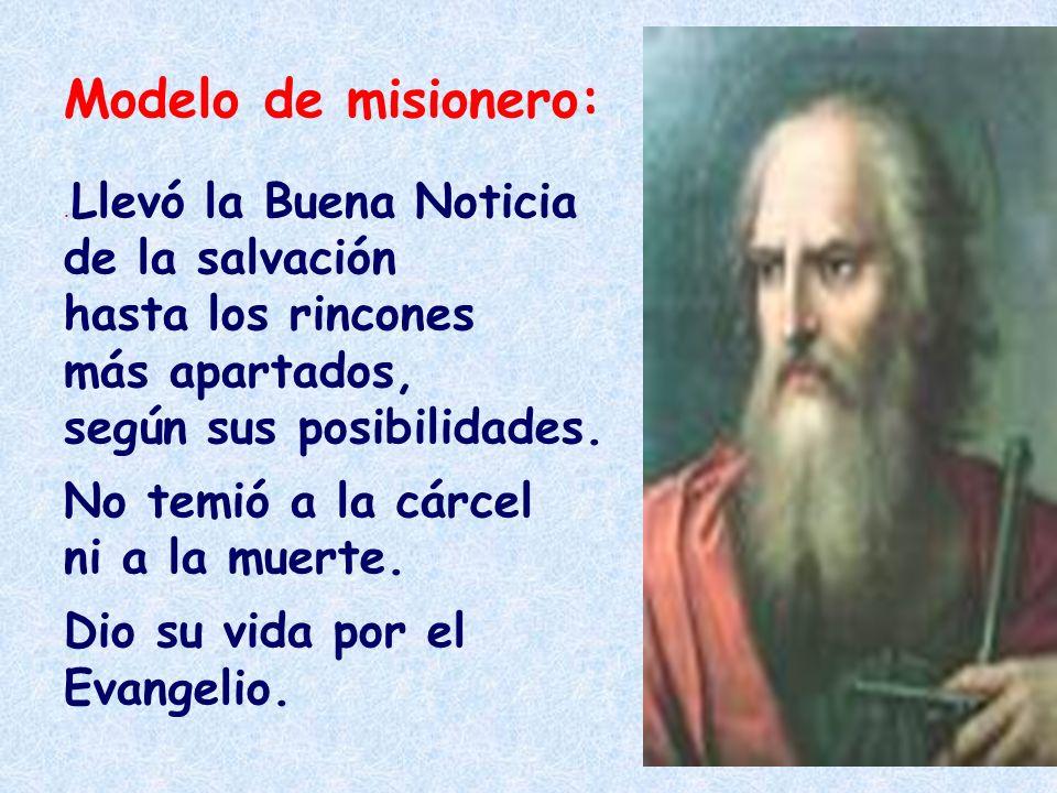 Modelo de misionero: .Llevó la Buena Noticia de la salvación hasta los rincones más apartados, según sus posibilidades.