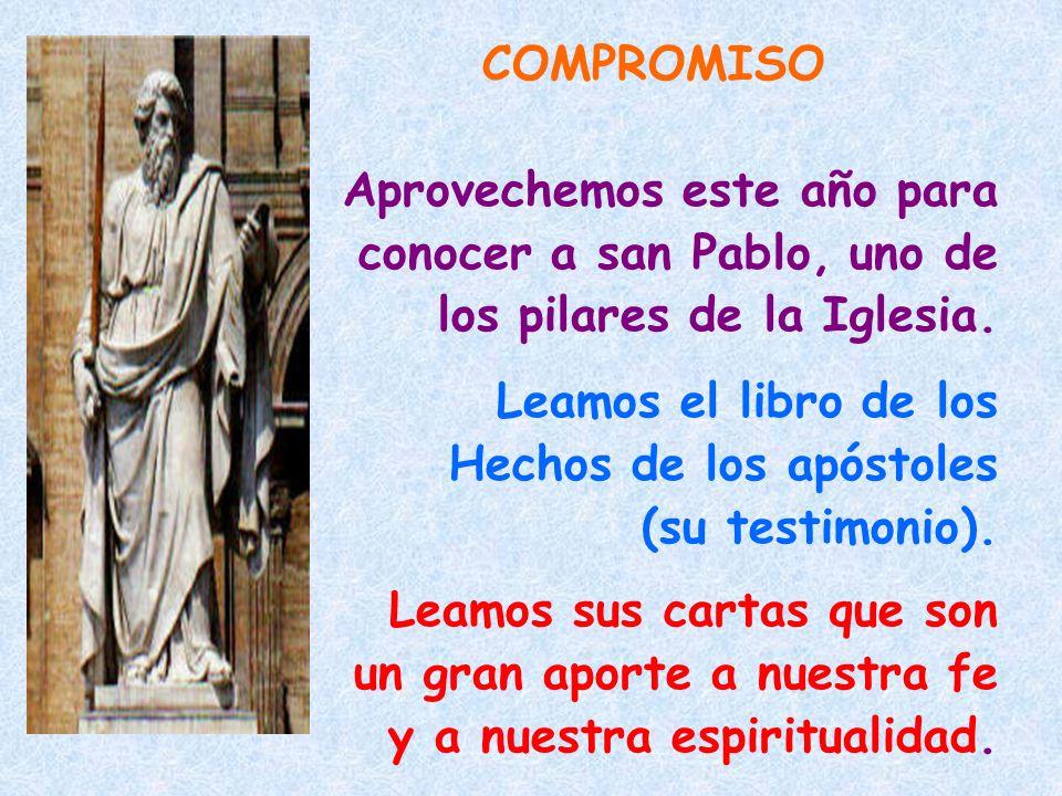 COMPROMISO Aprovechemos este año para. conocer a san Pablo, uno de. los pilares de la Iglesia. Leamos el libro de los.