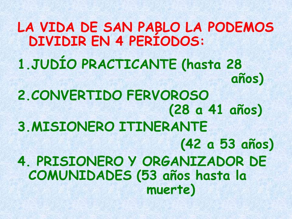 LA VIDA DE SAN PABLO LA PODEMOS DIVIDIR EN 4 PERÍODOS: