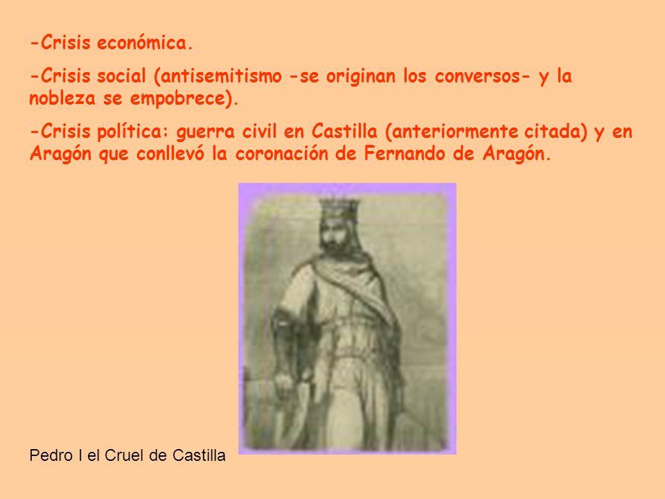 -Crisis económica. -Crisis social (antisemitismo -se originan los conversos- y la nobleza se empobrece).