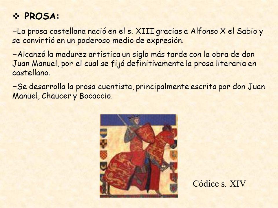 PROSA: La prosa castellana nació en el s. XIII gracias a Alfonso X el Sabio y se convirtió en un poderoso medio de expresión.