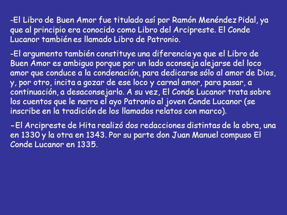-El Libro de Buen Amor fue titulado así por Ramón Menéndez Pidal, ya que al principio era conocido como Libro del Arcipreste. El Conde Lucanor también es llamado Libro de Patronio.