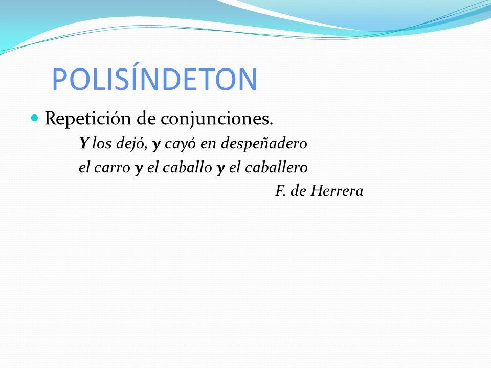 POLISÍNDETON Repetición de conjunciones.