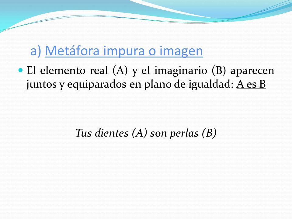 a) Metáfora impura o imagen