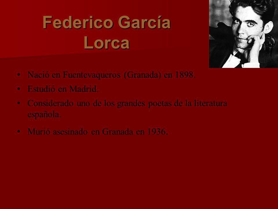 Federico García Lorca Nació en Fuentevaqueros (Granada) en 1898.