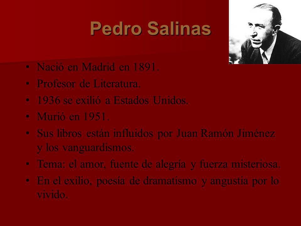 Pedro Salinas Nació en Madrid en 1891. Profesor de Literatura.