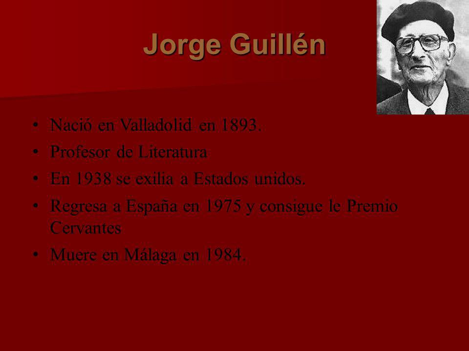 Jorge Guillén Nació en Valladolid en 1893. Profesor de Literatura