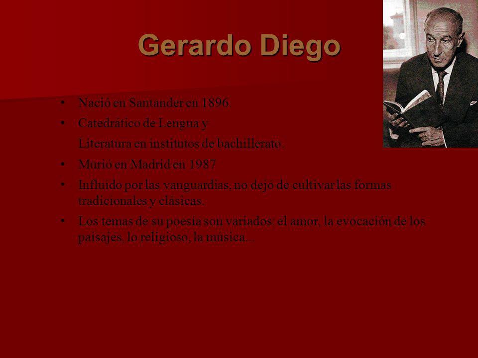 Gerardo Diego Nació en Santander en 1896. Catedrático de Lengua y