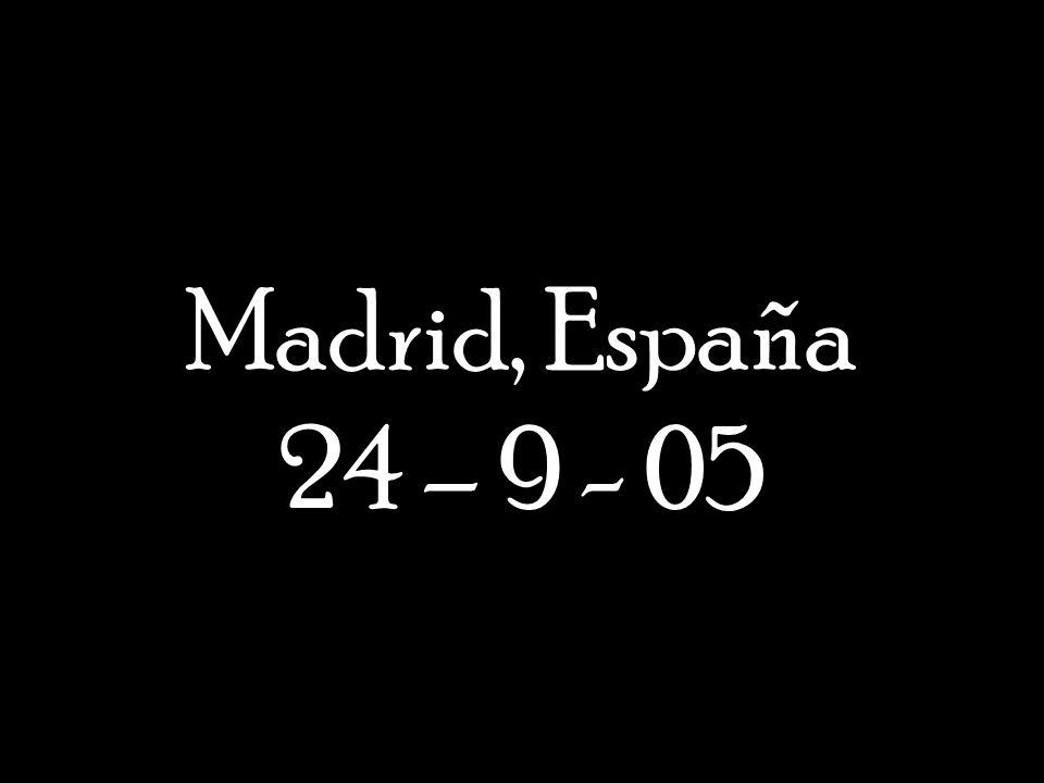 Madrid, España 24 – 9 - 05