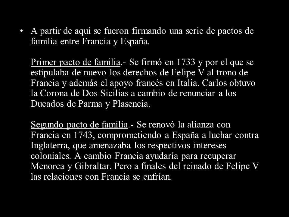 A partir de aquí se fueron firmando una serie de pactos de familia entre Francia y España.