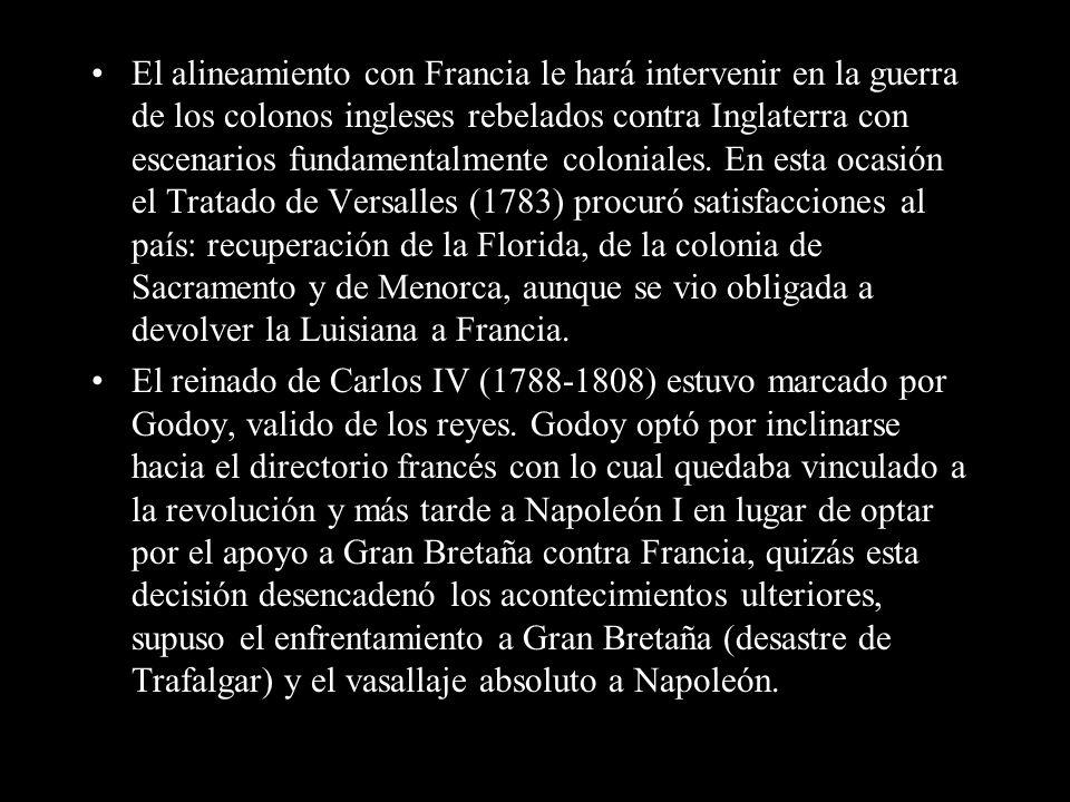 El alineamiento con Francia le hará intervenir en la guerra de los colonos ingleses rebelados contra Inglaterra con escenarios fundamentalmente coloniales. En esta ocasión el Tratado de Versalles (1783) procuró satisfacciones al país: recuperación de la Florida, de la colonia de Sacramento y de Menorca, aunque se vio obligada a devolver la Luisiana a Francia.