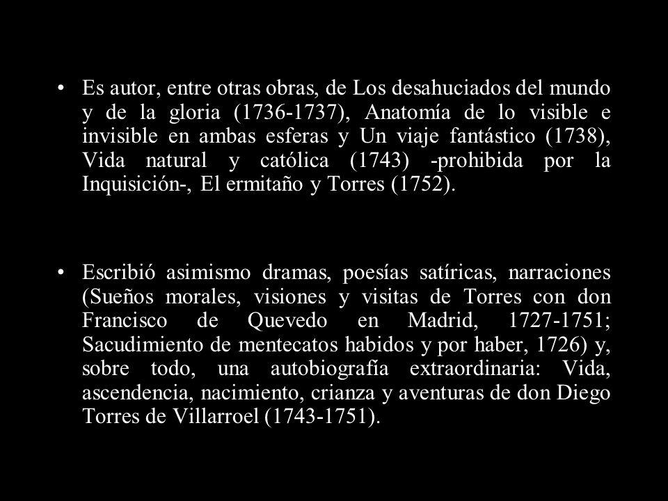 Es autor, entre otras obras, de Los desahuciados del mundo y de la gloria (1736-1737), Anatomía de lo visible e invisible en ambas esferas y Un viaje fantástico (1738), Vida natural y católica (1743) -prohibida por la Inquisición-, El ermitaño y Torres (1752).