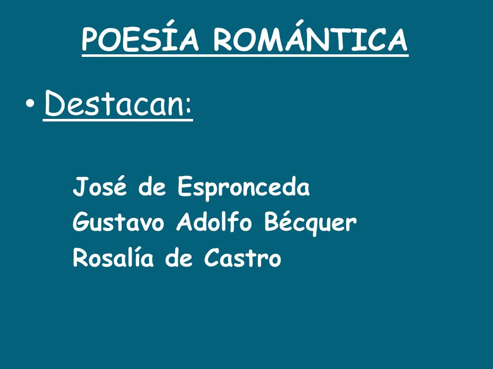 Destacan: POESÍA ROMÁNTICA José de Espronceda Gustavo Adolfo Bécquer