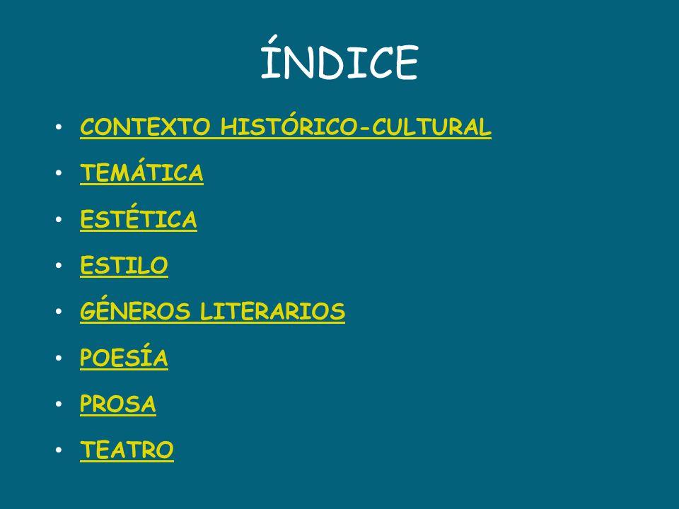ÍNDICE CONTEXTO HISTÓRICO-CULTURAL TEMÁTICA ESTÉTICA ESTILO
