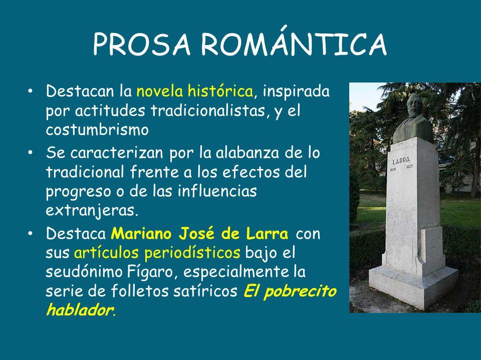 PROSA ROMÁNTICA Destacan la novela histórica, inspirada por actitudes tradicionalistas, y el costumbrismo.