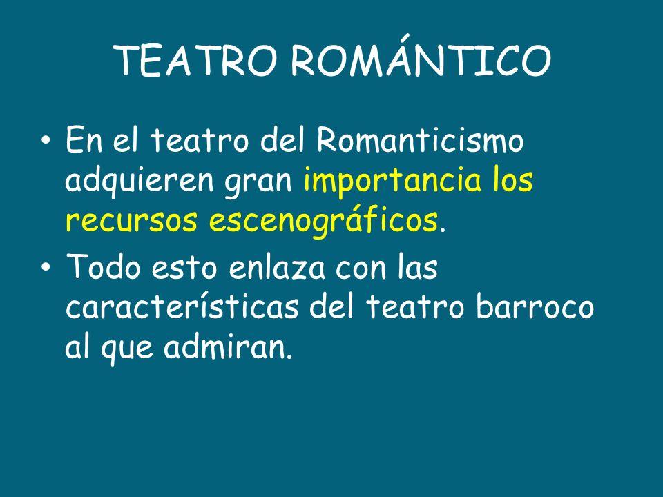 TEATRO ROMÁNTICOEn el teatro del Romanticismo adquieren gran importancia los recursos escenográficos.