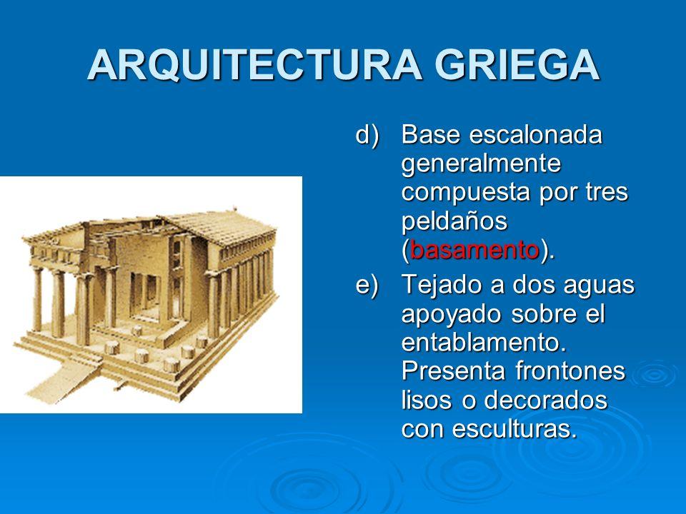 ARQUITECTURA GRIEGA d) Base escalonada generalmente compuesta por tres peldaños (basamento).