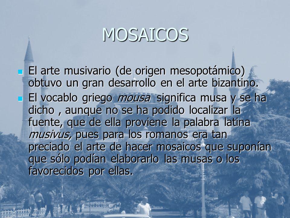 MOSAICOS El arte musivario (de origen mesopotámico) obtuvo un gran desarrollo en el arte bizantino.