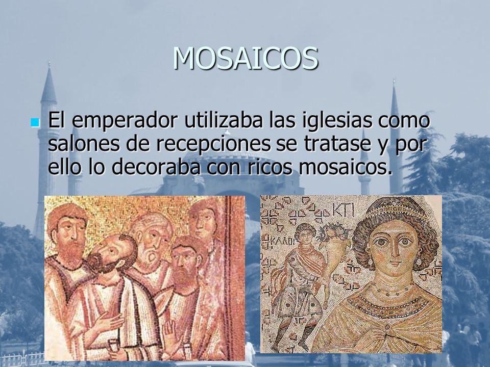 MOSAICOS El emperador utilizaba las iglesias como salones de recepciones se tratase y por ello lo decoraba con ricos mosaicos.