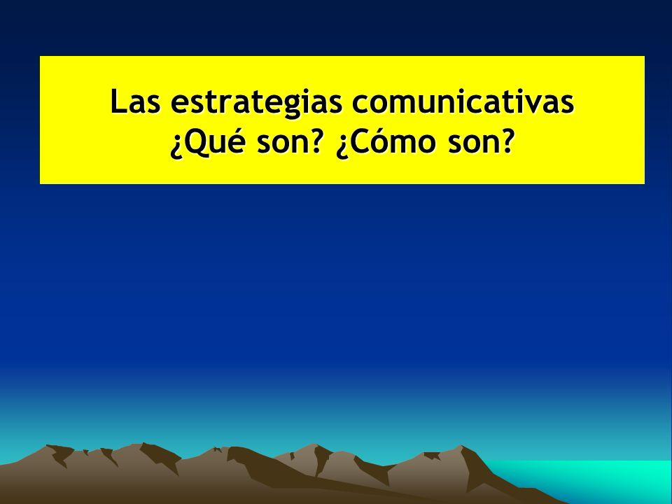 Las estrategias comunicativas ¿Qué son ¿Cómo son