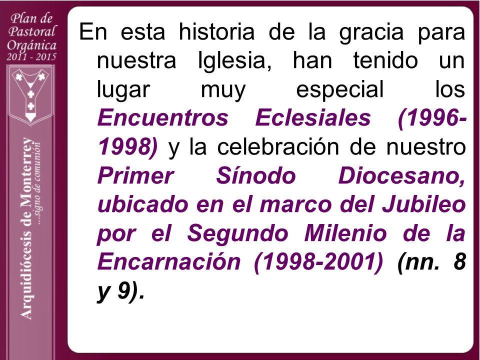 En esta historia de la gracia para nuestra Iglesia, han tenido un lugar muy especial los Encuentros Eclesiales (1996-1998) y la celebración de nuestro Primer Sínodo Diocesano, ubicado en el marco del Jubileo por el Segundo Milenio de la Encarnación (1998-2001) (nn.