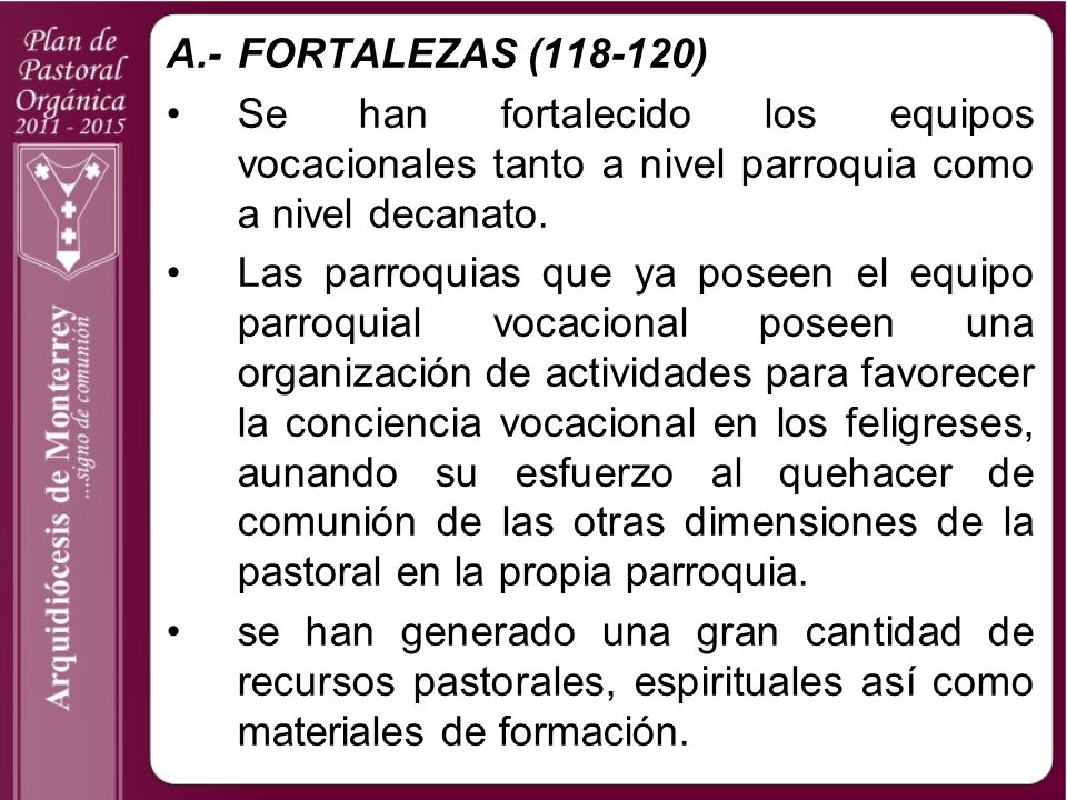 A.- FORTALEZAS (118-120) Se han fortalecido los equipos vocacionales tanto a nivel parroquia como a nivel decanato.