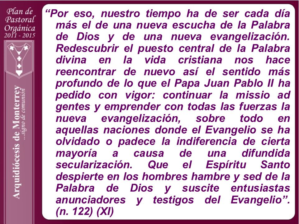 Por eso, nuestro tiempo ha de ser cada día más el de una nueva escucha de la Palabra de Dios y de una nueva evangelización.