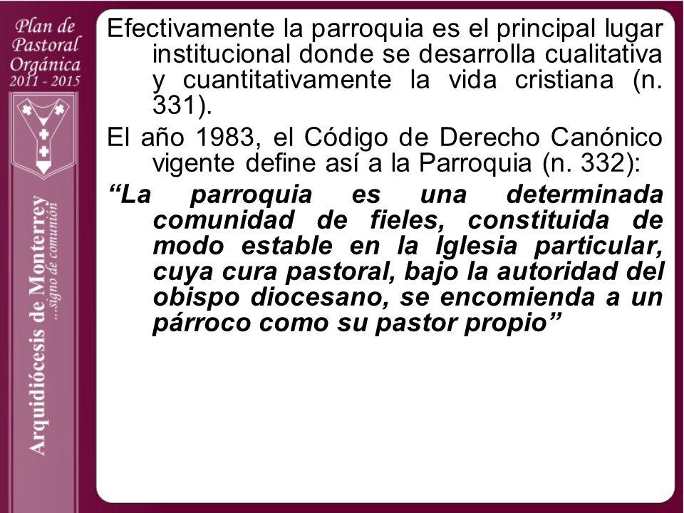 Efectivamente la parroquia es el principal lugar institucional donde se desarrolla cualitativa y cuantitativamente la vida cristiana (n. 331).