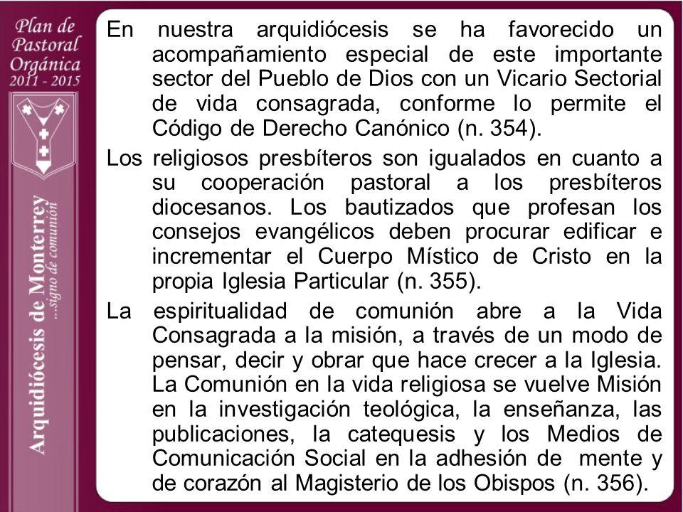 En nuestra arquidiócesis se ha favorecido un acompañamiento especial de este importante sector del Pueblo de Dios con un Vicario Sectorial de vida consagrada, conforme lo permite el Código de Derecho Canónico (n. 354).
