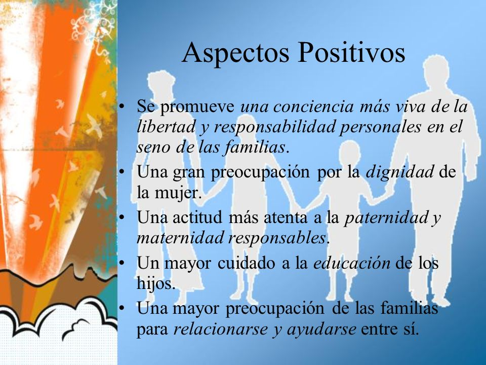 Aspectos Positivos Se promueve una conciencia más viva de la libertad y responsabilidad personales en el seno de las familias.