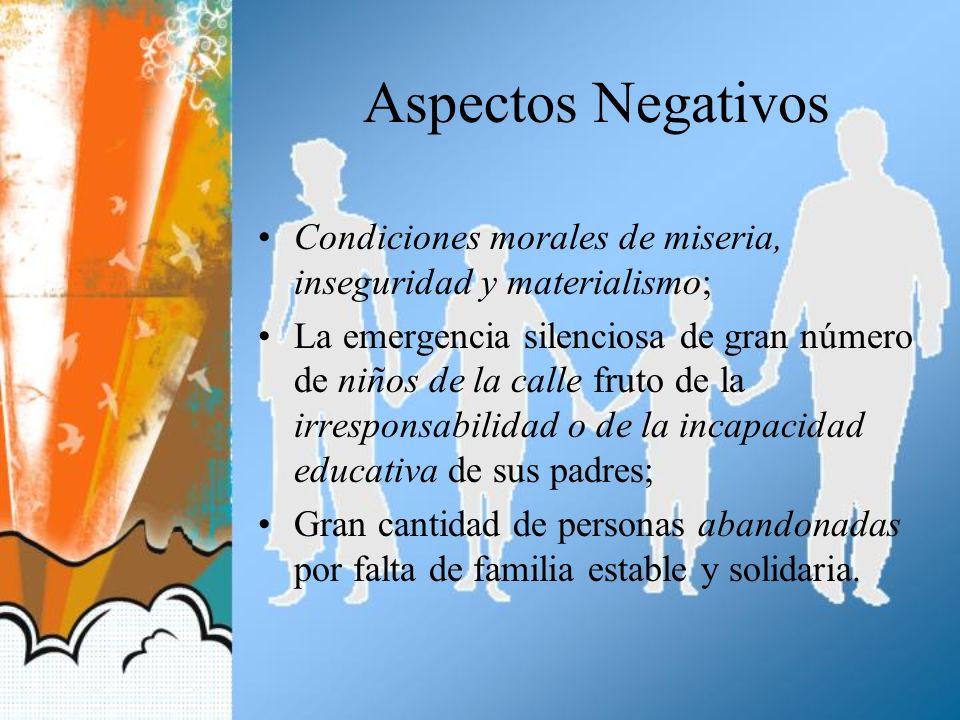 Aspectos Negativos Condiciones morales de miseria, inseguridad y materialismo;