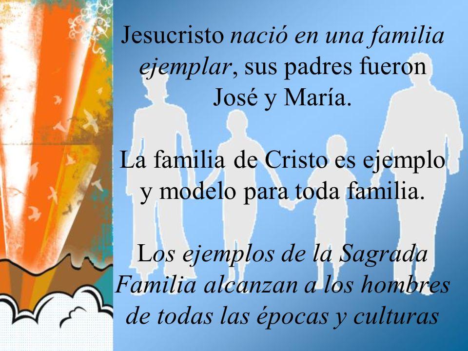 Jesucristo nació en una familia ejemplar, sus padres fueron José y María.