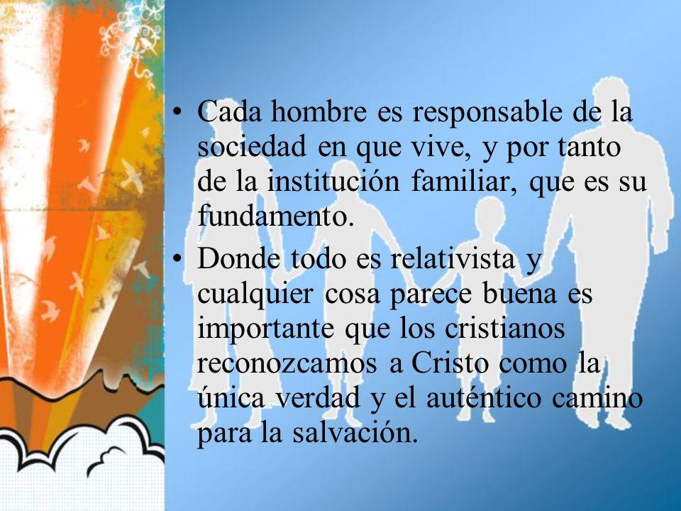 Cada hombre es responsable de la sociedad en que vive, y por tanto de la institución familiar, que es su fundamento.