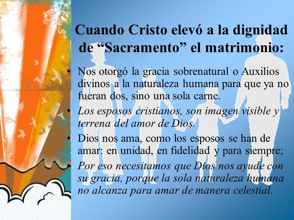 Cuando Cristo elevó a la dignidad de Sacramento el matrimonio: