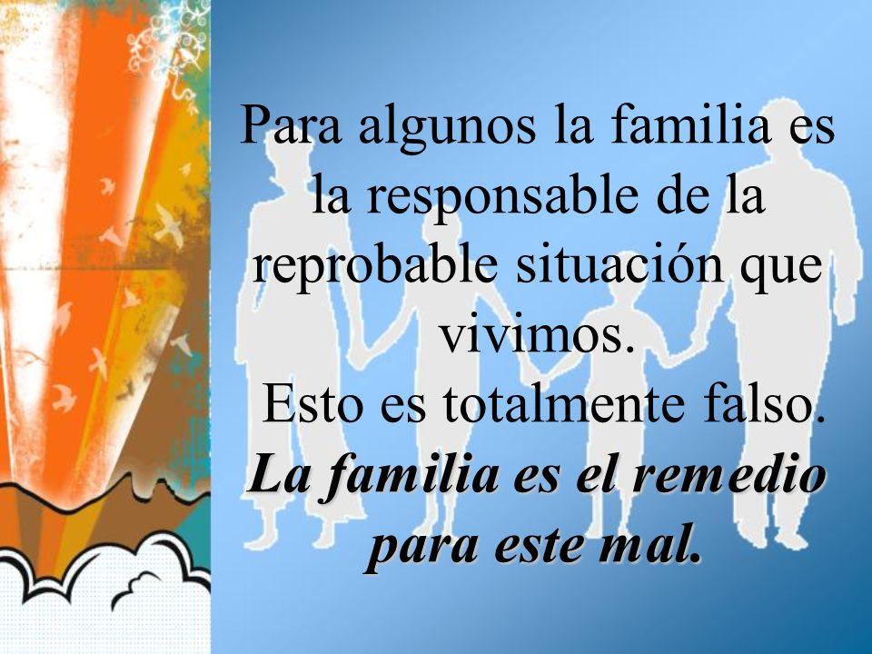 Para algunos la familia es la responsable de la reprobable situación que vivimos.