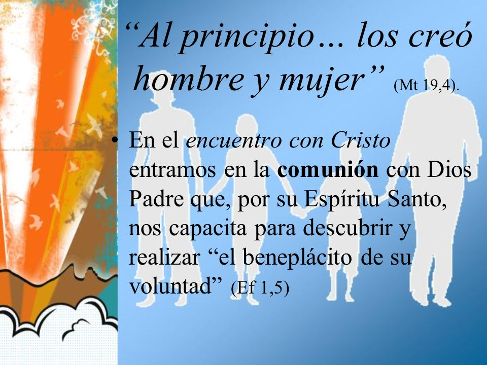 Al principio… los creó hombre y mujer (Mt 19,4).