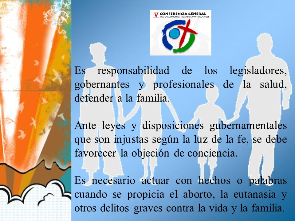 Es responsabilidad de los legisladores, gobernantes y profesionales de la salud, defender a la familia.